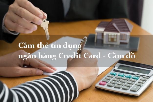 Cầm thẻ tín dụng ngân hàng Credit Card - Cầm đồ
