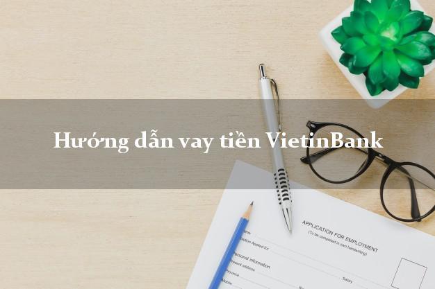 Hướng dẫn vay tiền VietinBank