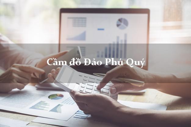 Cầm đồ Đảo Phú Quý Bình Thuận