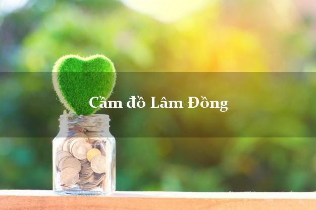 Cầm đồ Lâm Đồng