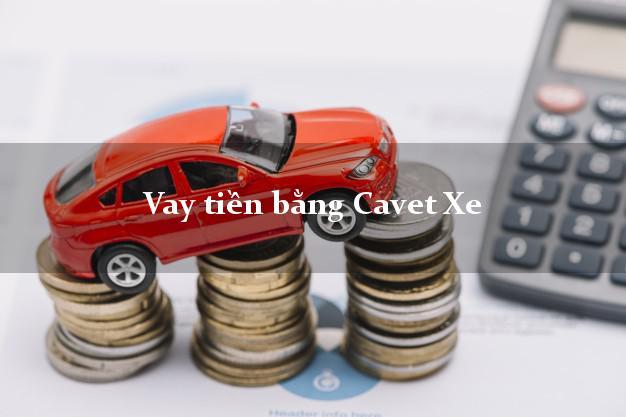 Vay tiền bằng Cavet Xe Chính Chủ
