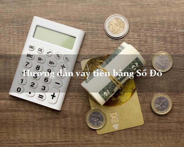 Hướng dẫn vay tiền bằng Sổ Đỏ dễ dàng