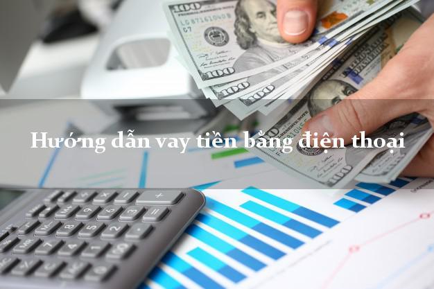 Hướng dẫn vay tiền bằng điện thoại online