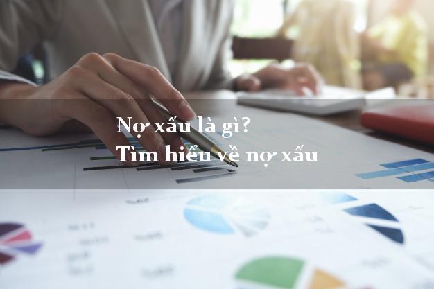 Nợ xấu là gì? Tìm hiểu về nợ xấu