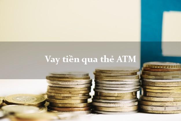 Vay tiền qua thẻ ATM Ngân Hàng