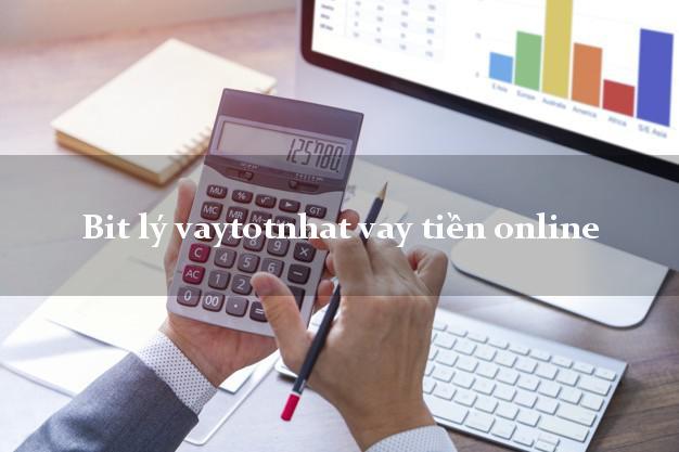 Bit lý vaytotnhat vay tiền online từ 18 tuổi